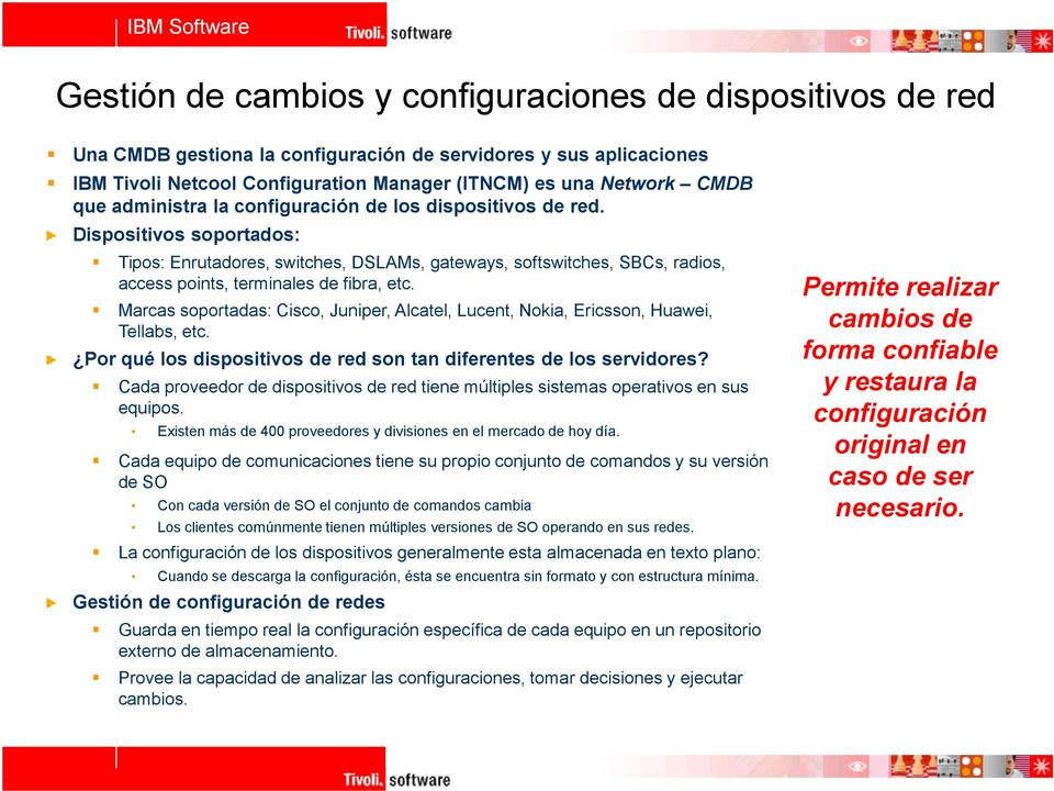 Dispositivos soportados: Tipos: Enrutadores, switches, DSLAMs, gateways, softswitches, SBCs, radios, access points, terminales de fibra, etc.