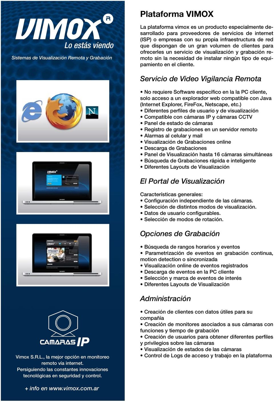 Servicio de Video Vigilancia Remota No requiere Software específico en la la PC cliente, solo acceso a un explorador web compatible con Java (Internet Explorer, FireFox, Netscape, etc.