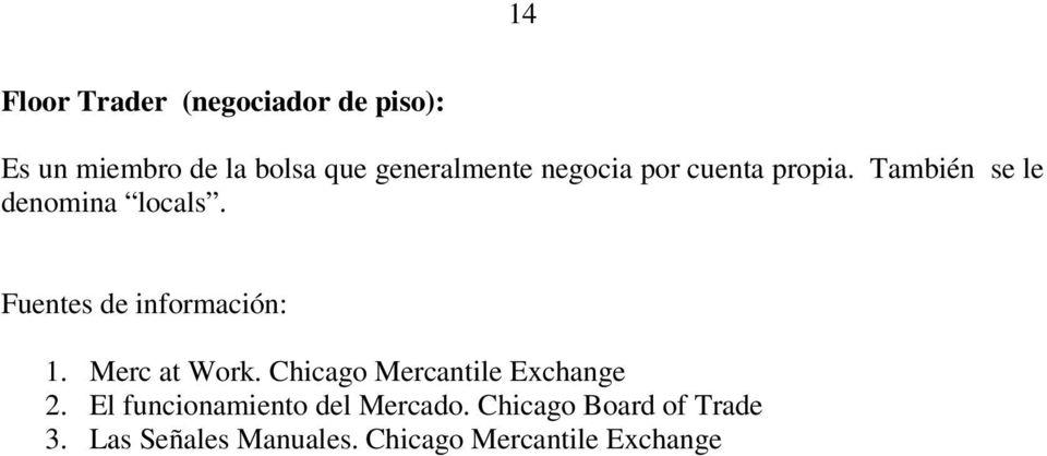 Fuentes de información: 1. Merc at Work. Chicago Mercantile Exchange 2.