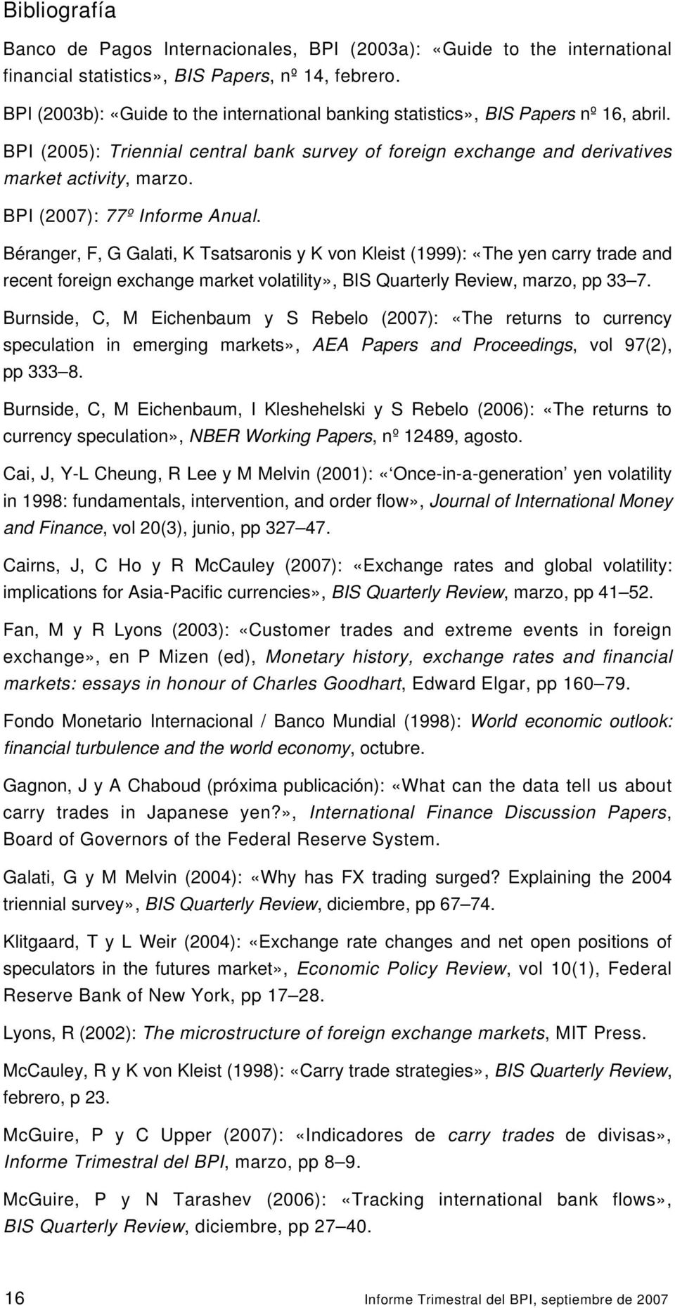 BPI (27): 77º Informe Anual. Béranger, F, G Galati, K Tsatsaronis y K von Kleist (1999): «The yen carry trade and recent foreign exchange market volatility», BIS Quarterly Review, marzo, pp 33 7.
