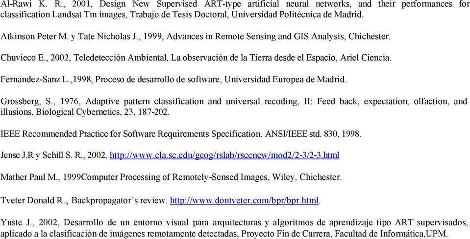 Atkinson Peter M. y Tate Nicholas J., 1999, Advances in Remote Sensing and GIS Analysis, Chichester. Chuvieco E.