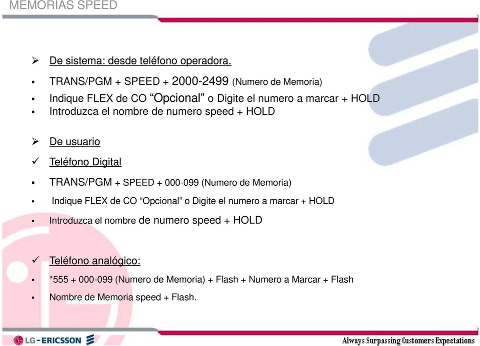 nombre de numero speed + HOLD De usuario Teléfono Digital TRANS/PGM + SPEED + 000-099 (Numero de Memoria) Indique FLEX de CO
