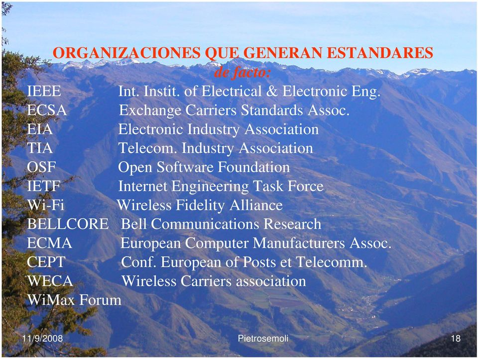 Industry Association OSF Open Software Foundation IETF Internet Engineering Task Force Wi-Fi Wireless Fidelity Alliance