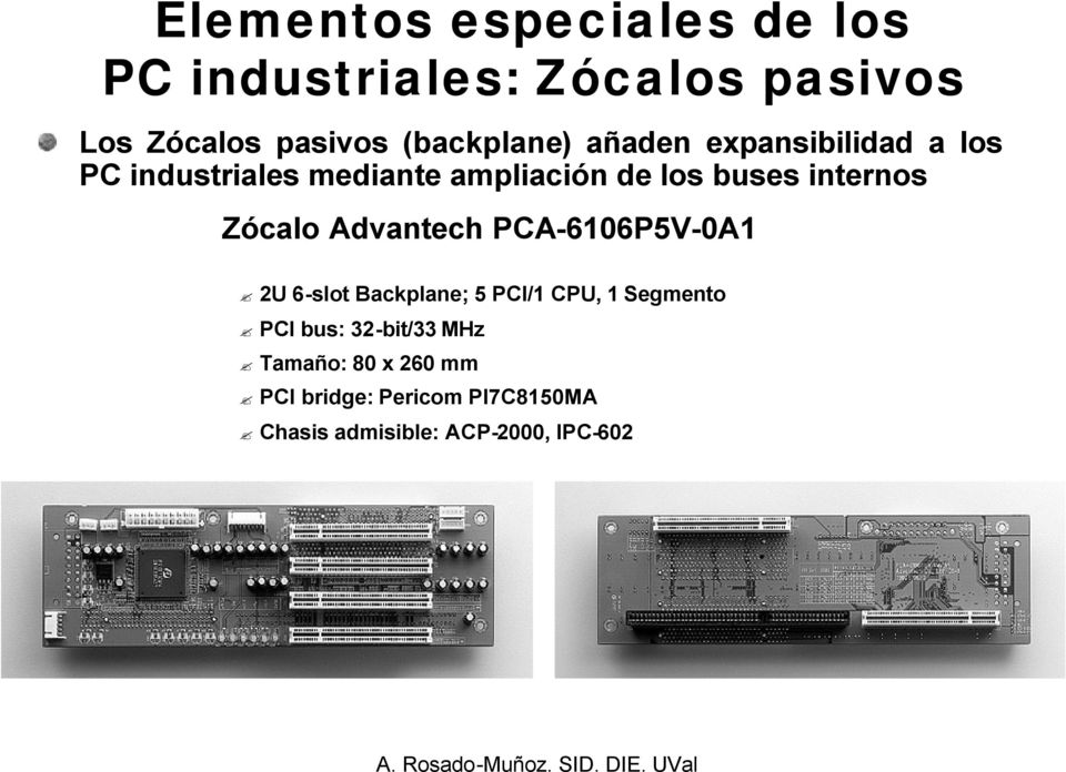 internos Zócalo Advantech PCA-6106P5V-0A1 2U 6-slot Backplane; 5 PCI/1 CPU, 1 Segmento PCI