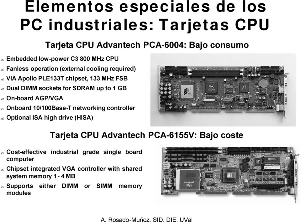 Onboard 10/100Base-T networking controller Optional ISA high drive (HISA) Tarjeta CPU Advantech PCA-6155V: Bajo coste Cost-effective