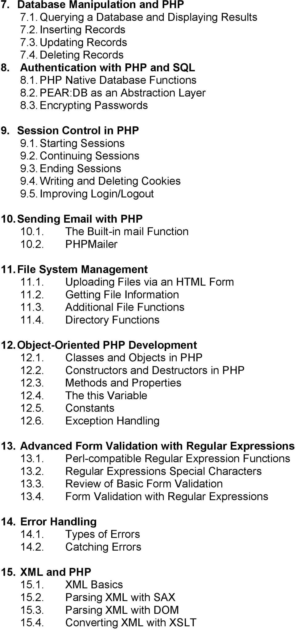 Improving Login/Logout 10. Sending Email with PHP 10.1. The Built-in mail Function 10.2. PHPMailer 11. File System Management 11.1. Uploading Files via an HTML Form 11.2. Getting File Information 11.