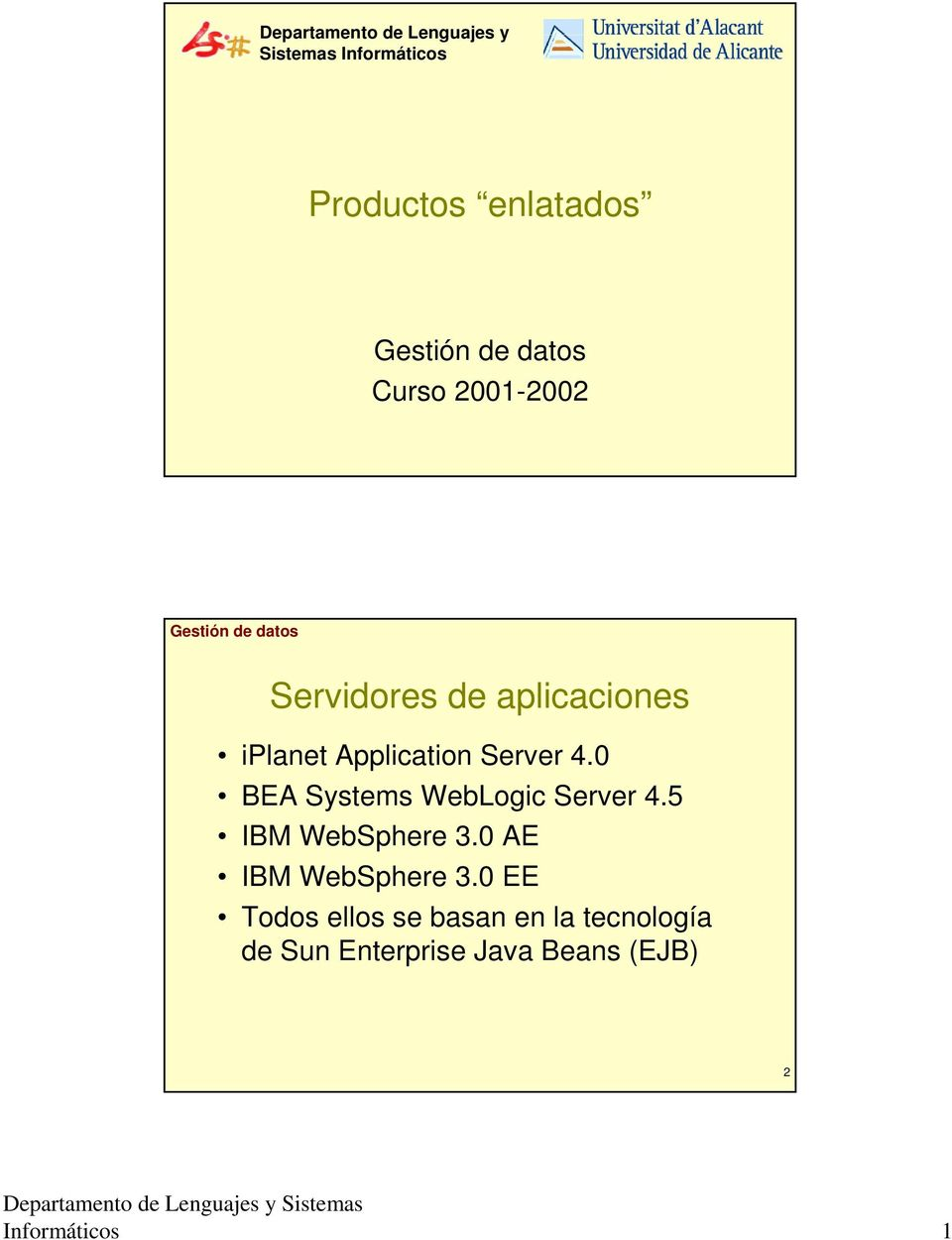 0 BEA Systems WebLogic Server 4.5 IBM WebSphere 3.0 AE IBM WebSphere 3.