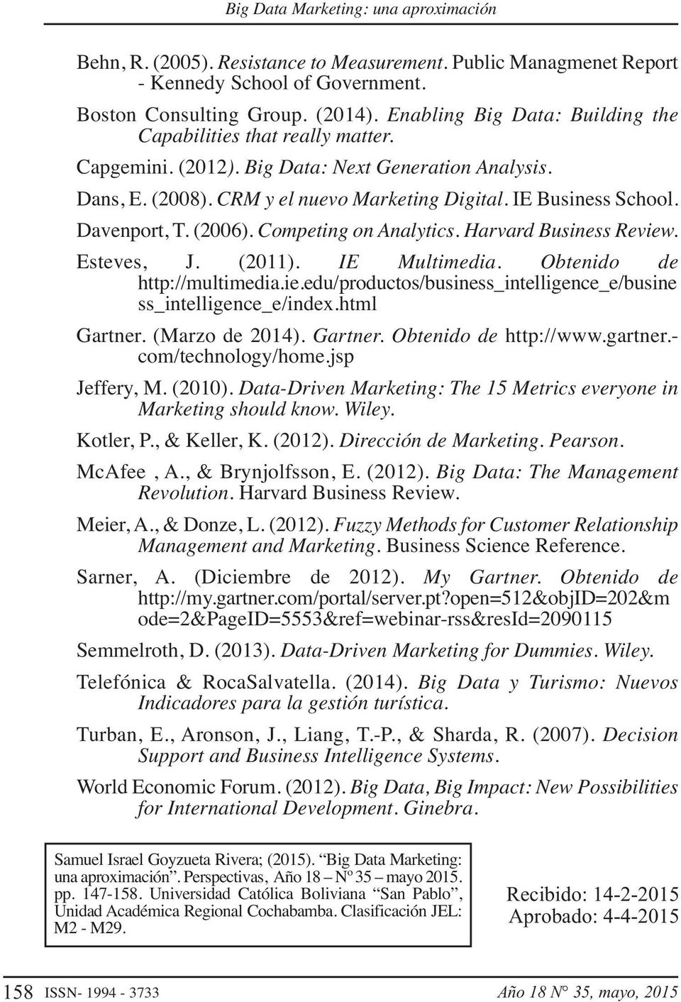 Esteves, J. (2011). IE Multimedia. Obtenido de http://multimedia.ie.edu/productos/business_intelligence_e/busine ss_intelligence_e/index.html Gartner. (Marzo de 2014). Gartner. Obtenido de http://www.