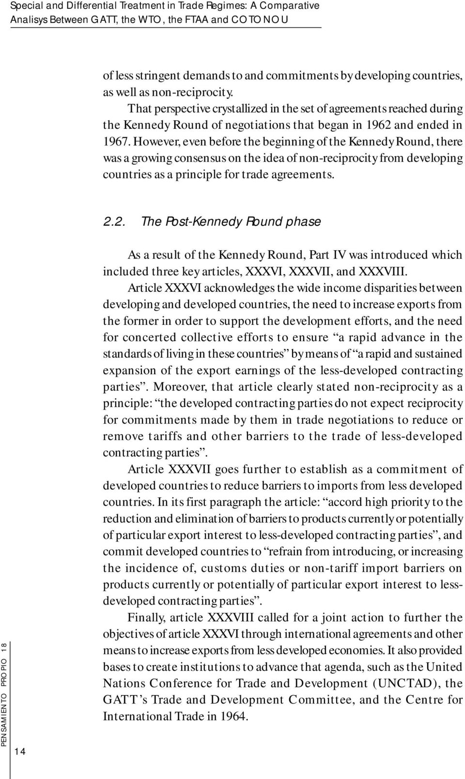 However, even before the beginning of the Kennedy Round, there was a growing consensus on the idea of non-reciprocity from developing countries as a principle for trade agreements. 2.