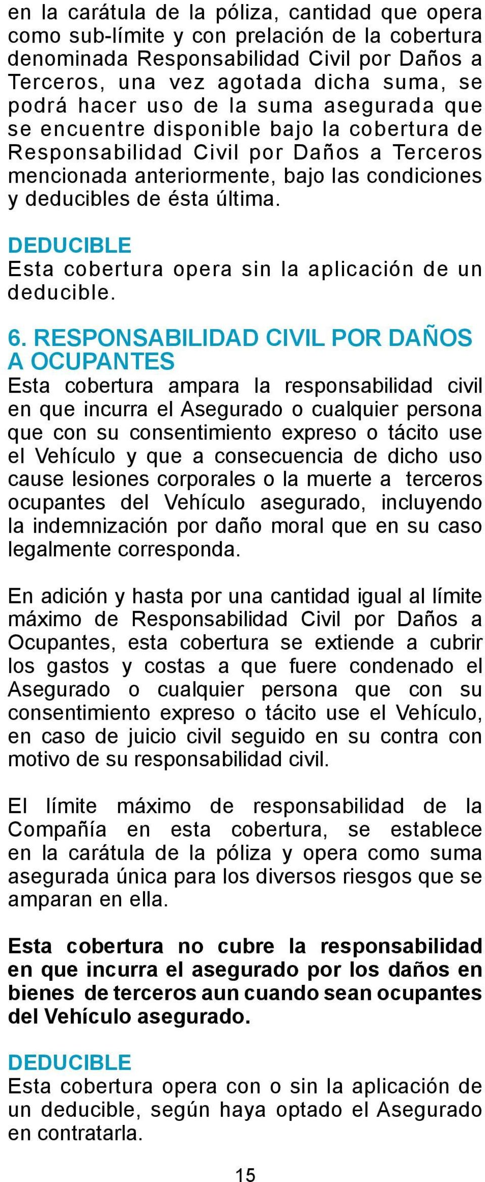 DEDUCIBLE Esta cobertura opera sin la aplicación de un deducible. 6.