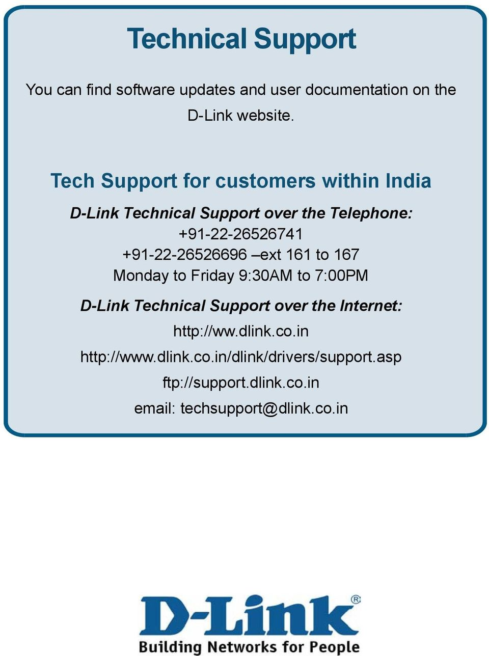 +91-22-26526696 ext 161 to 167 Monday to Friday 9:30AM to 7:00PM D-Link Technical Support over the