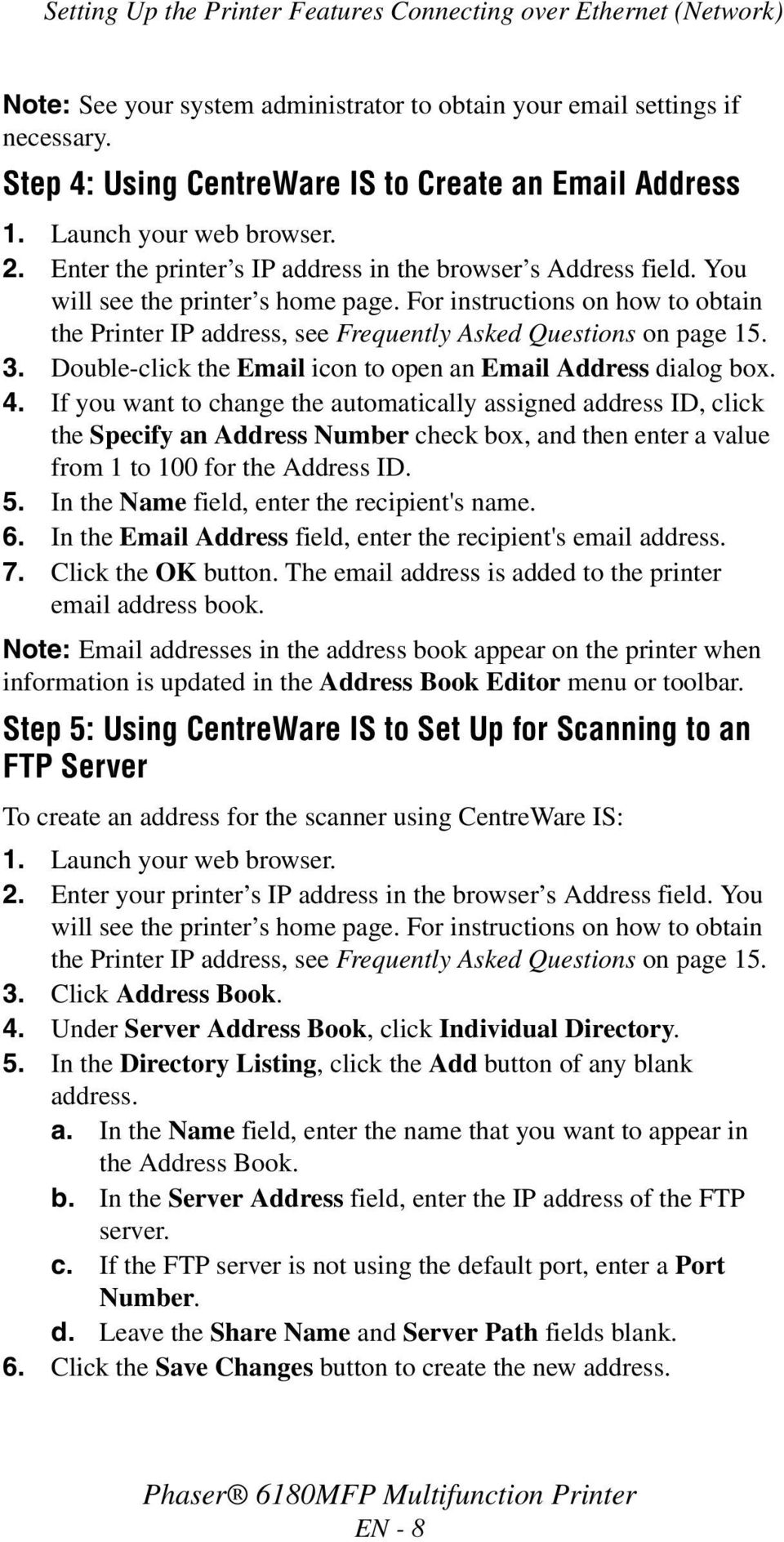 For instructions on how to obtain the Printer IP address, see Frequently Asked Questions on page 15. 3. Double-click the Email icon to open an Email Address dialog box. 4.