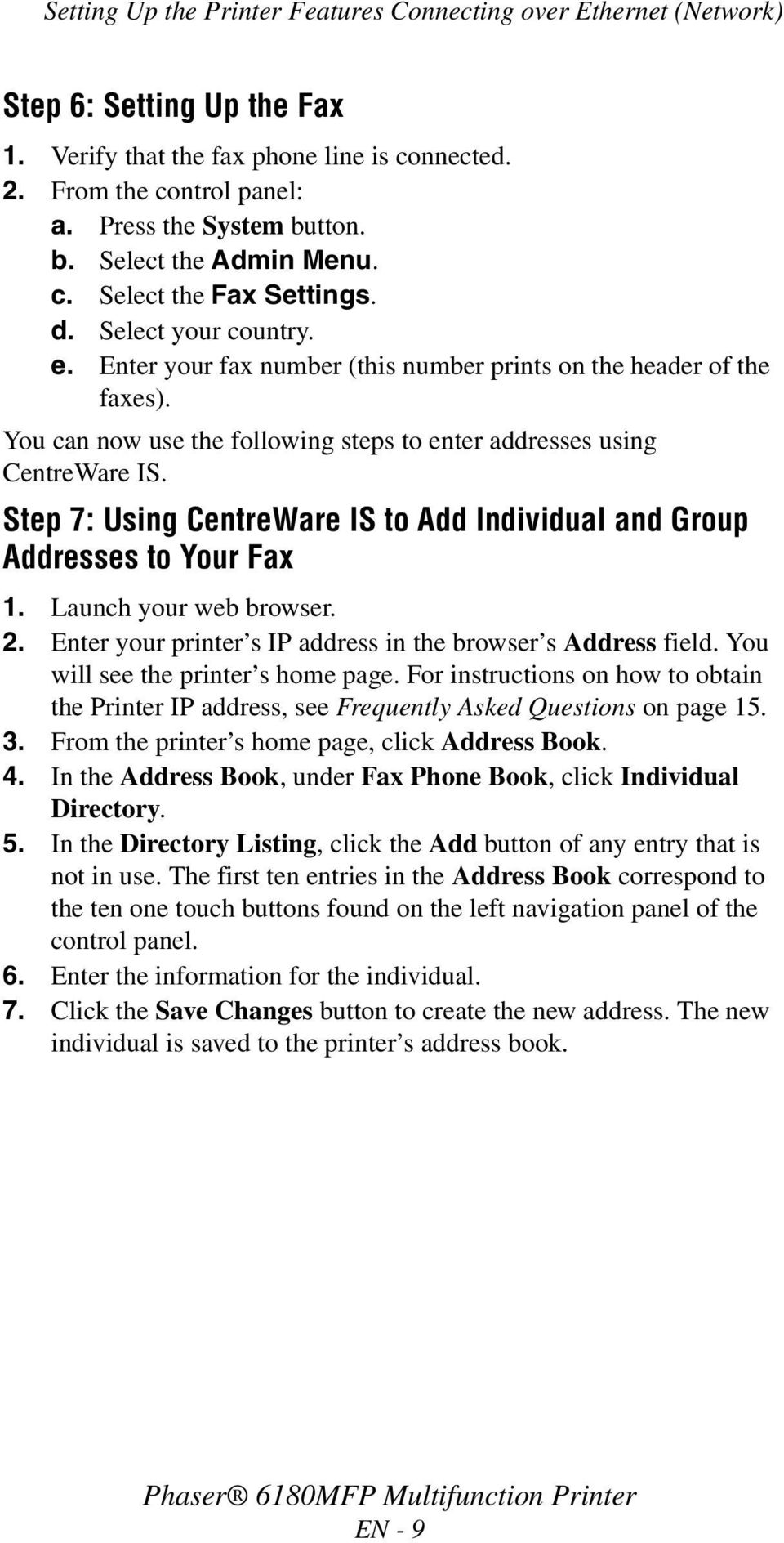 You can now use the following steps to enter addresses using CentreWare IS. Step 7: Using CentreWare IS to Add Individual and Group Addresses to Your Fax 1. Launch your web browser. 2.