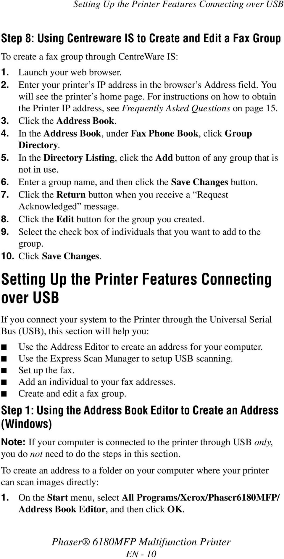 For instructions on how to obtain the Printer IP address, see Frequently Asked Questions on page 15. 3. Click the Address Book. 4. In the Address Book, under Fax Phone Book, click Group Directory. 5.