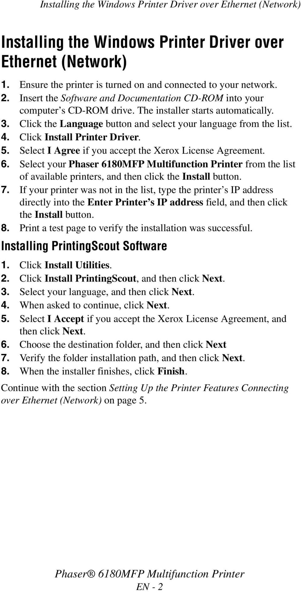 Click Install Printer Driver. 5. Select I Agree if you accept the Xerox License Agreement. 6.