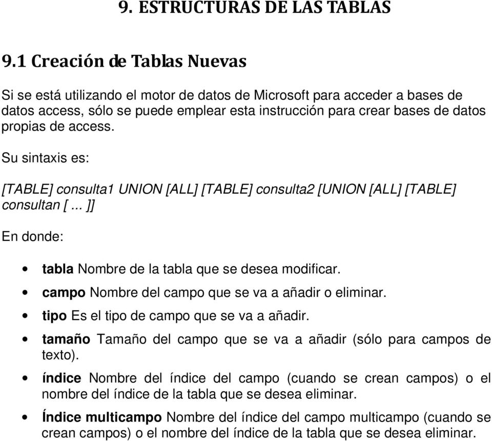 access. Su sintaxis es: [TABLE] consulta1 UNION [ALL] [TABLE] consulta2 [UNION [ALL] [TABLE] consultan [... ]] En donde: tabla Nombre de la tabla que se desea modificar.