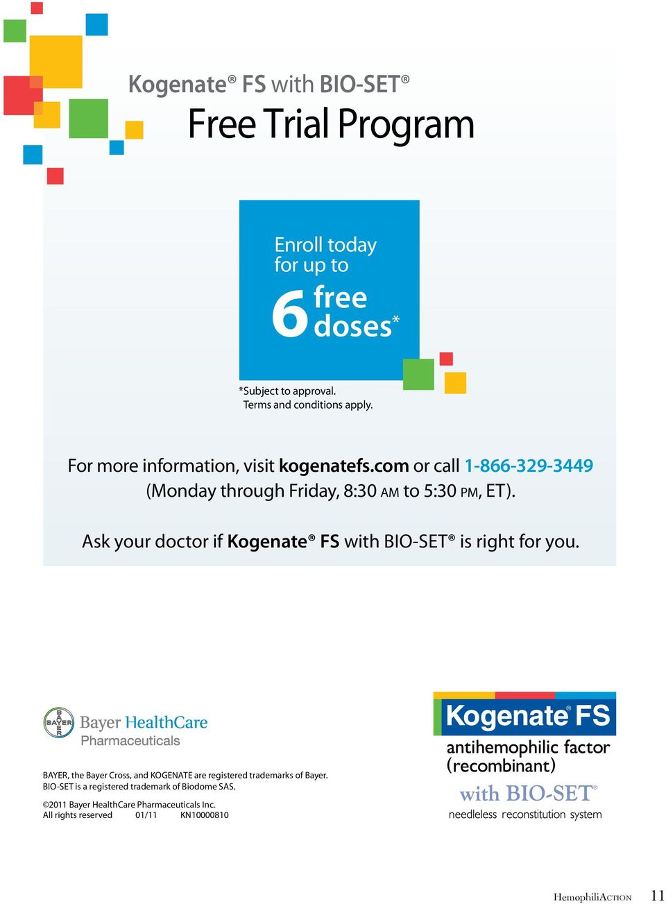 com or call 1-866-329-3449 (Monday through Friday, 8:30 am to 5:30 pm, ET). Ask your doctor if Kogenate FS with BIO-SET is right for you.
