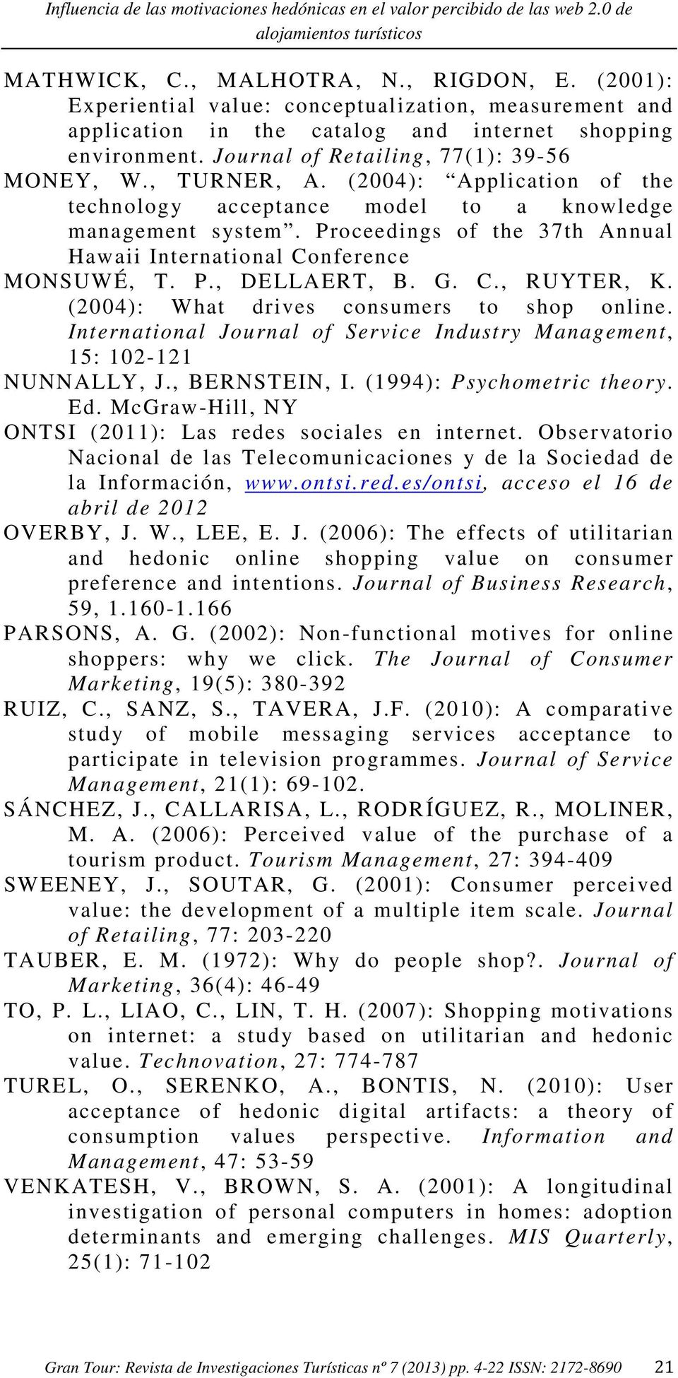 (2004): Application of the technology acceptance model to a knowledge management system. Proceedings of the 37th Annual Hawaii International Conference MONSUWÉ, T. P., DELLAERT, B. G. C., RUYTER, K.