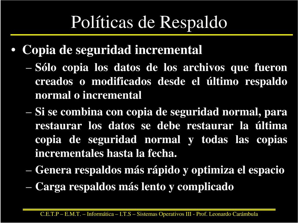 normal, para restaurar los datos se debe restaurar la última copia de seguridad normal y todas las copias