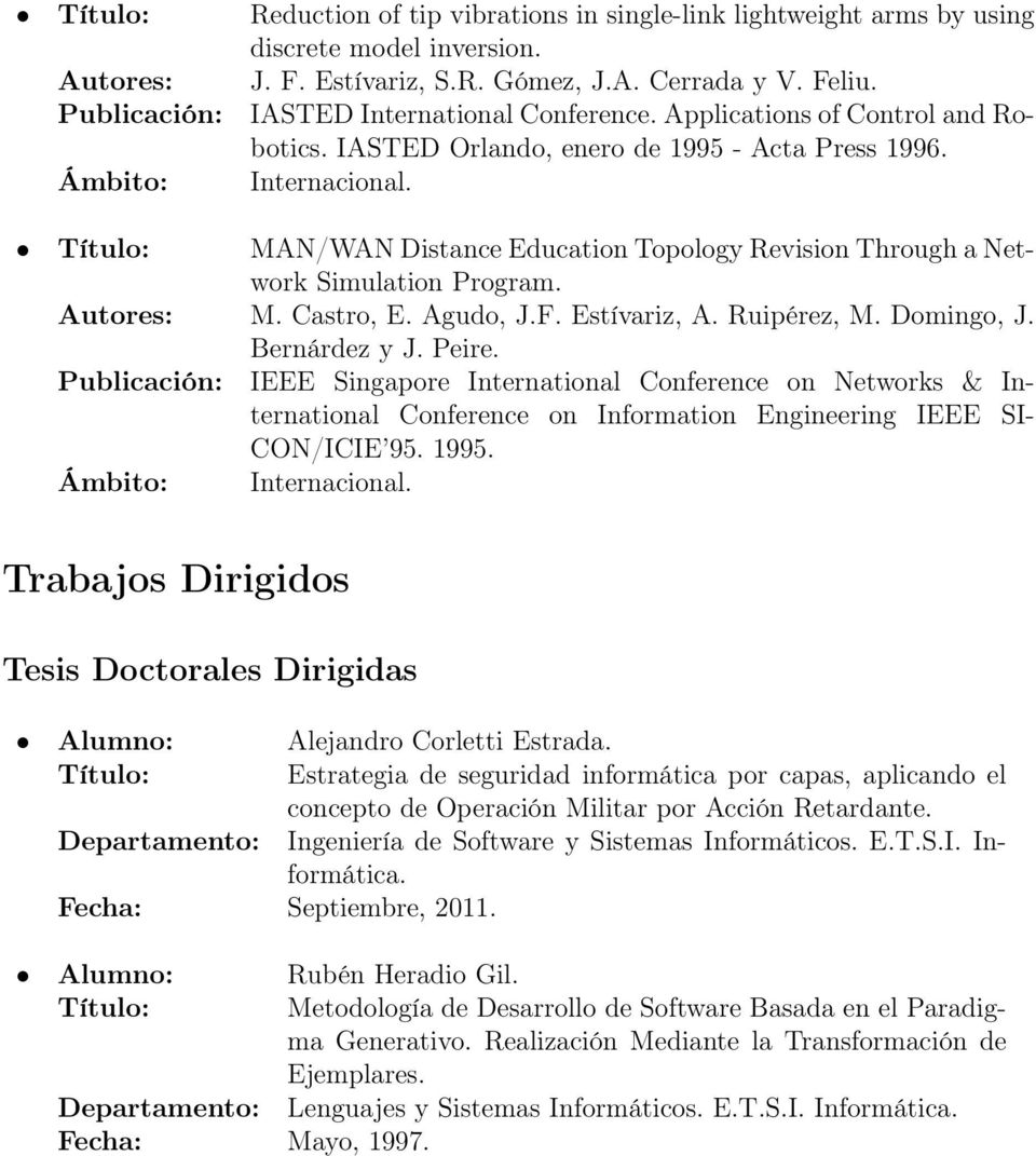 Título: MAN/WAN Distance Education Topology Revision Through a Network Simulation Program. Autores: M. Castro, E. Agudo, J.F. Estívariz, A. Ruipérez, M. Domingo, J. Bernárdez y J. Peire.