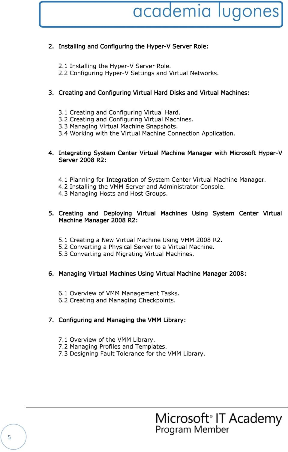 4. Integrating System Center Virtual Machine Manager with Microsoft Hyper-V Server 2008 R2: 4.1 Planning for Integration of System Center Virtual Machine Manager. 4.2 Installing the VMM Server and Administrator Console.