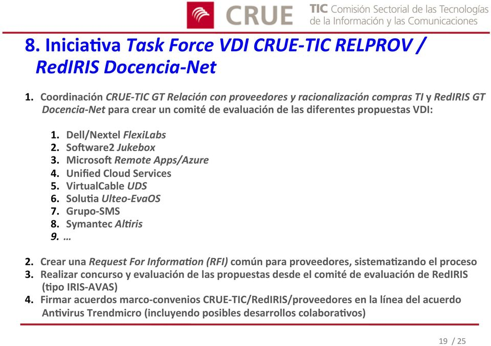 Dell/Nextel FlexiLabs 2. Soeware2 Jukebox 3. Microsoe Remote Apps/Azure 4. Unified Cloud Services 5. VirtualCable UDS 6. Solu?a Ulteo- EvaOS 7. Grupo- SMS 8. Symantec Al]ris 9. 2. Crear una Request For Informa]on (RFI) común para proveedores, sistema?