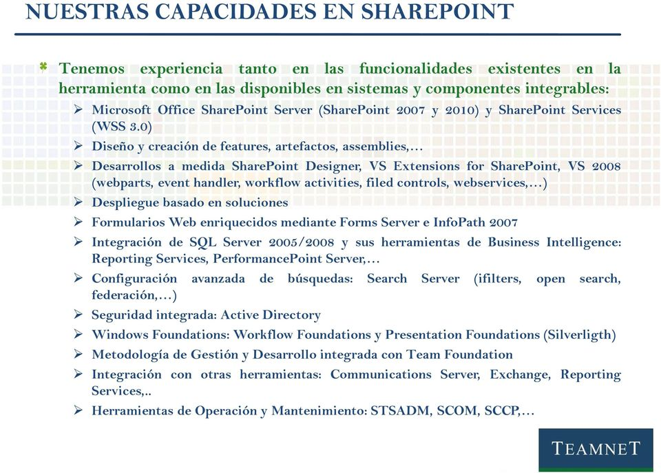 0) Diseño y creación de features, artefactos, assemblies, Desarrollos a medida SharePoint Designer, VS Extensions for SharePoint, VS 2008 (webparts, event handler, workflow activities, filed