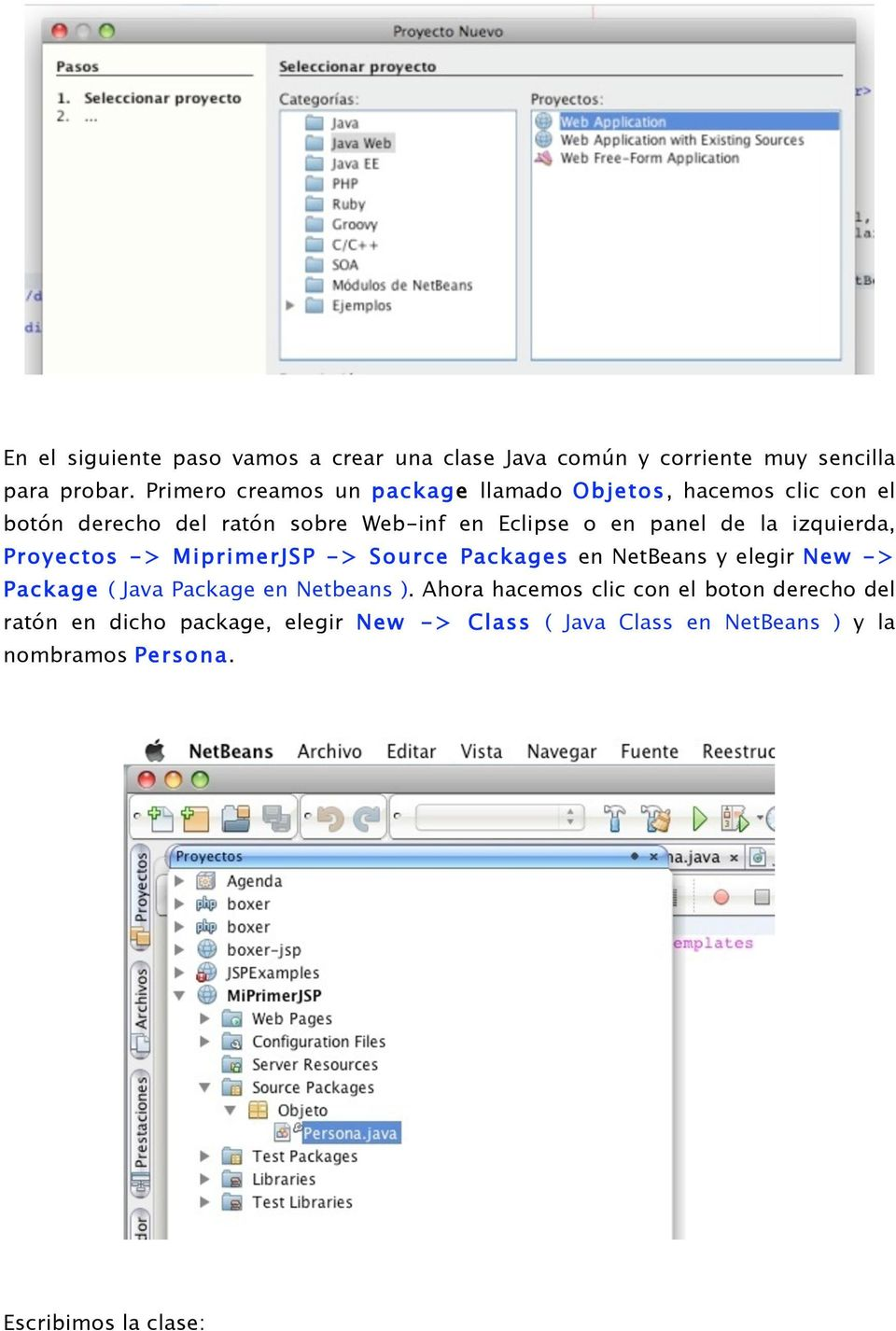 de la izquierda, Proyectos -> MiprimerJSP -> Source Packages en NetBeans y elegir New -> Package ( Java Package en Netbeans ).
