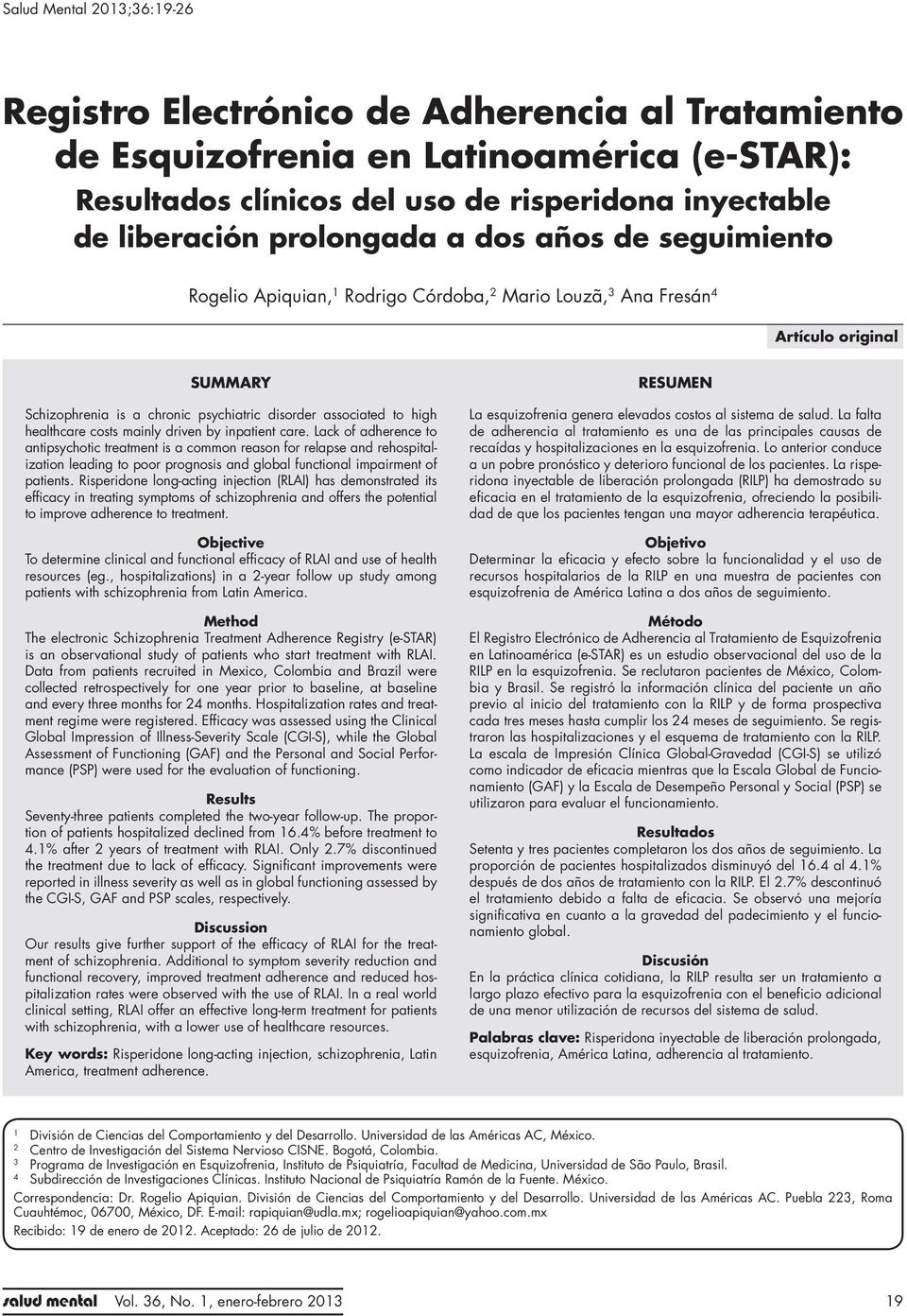 Artículo original SUMMARY Schizophrenia is a chronic psychiatric disorder associated to high healthcare costs mainly driven by inpatient care.