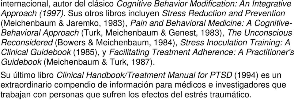 Genest, 1983), The Unconscious Reconsidered (Bowers & Meichenbaum, 1984), Stress Inoculation Training: A Clinical Guidebook (1985), y Facilitating Treatment Adherence: A