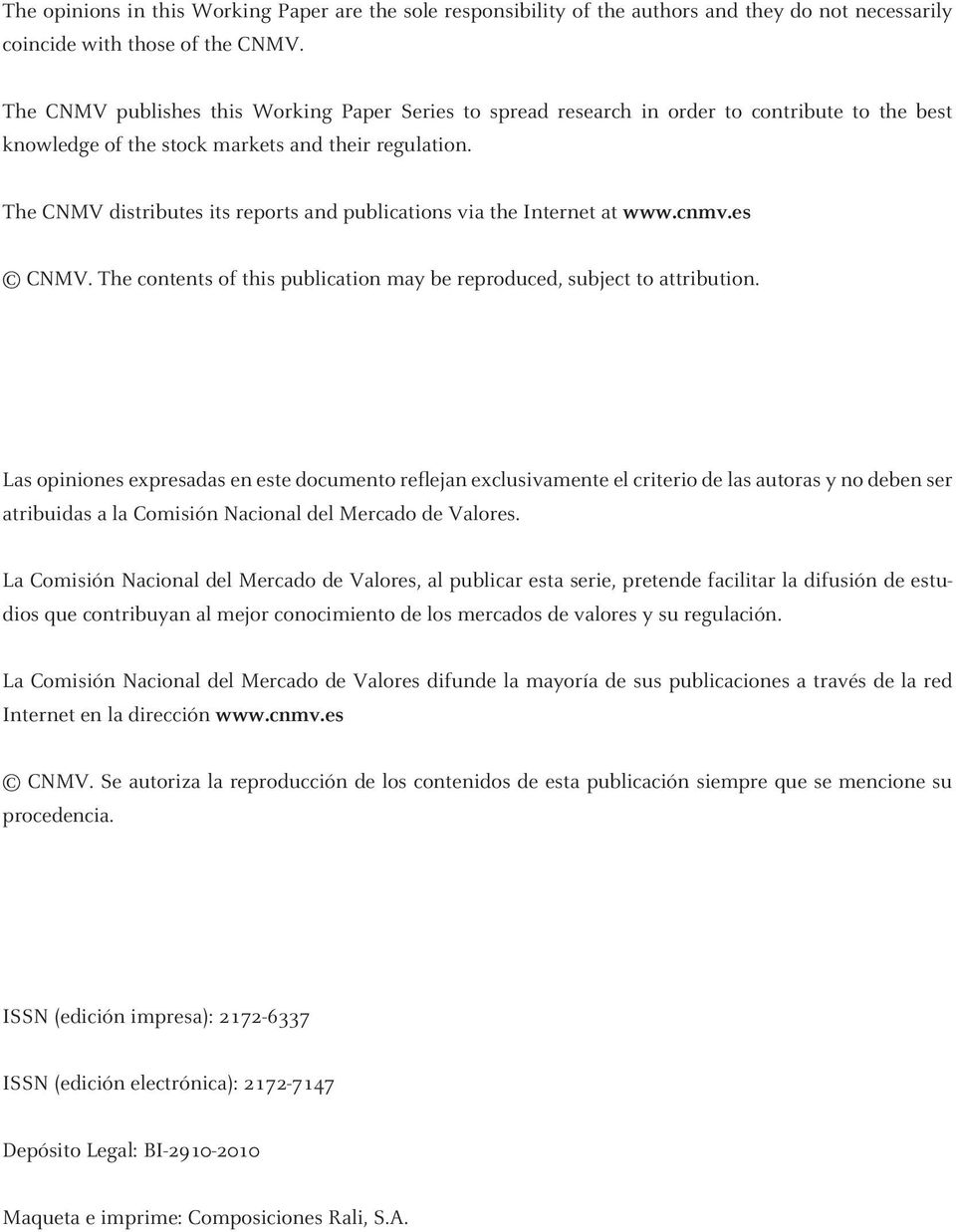 The CNMV distributes its reports and publications via the Internet at www.cnmv.es CNMV. The contents of this publication may be reproduced, subject to attribution.