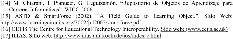WICC 2006 [15] ASTD & SmartForce (2002). A Field Guide to Learning Object.. Sitio Web: http://www.