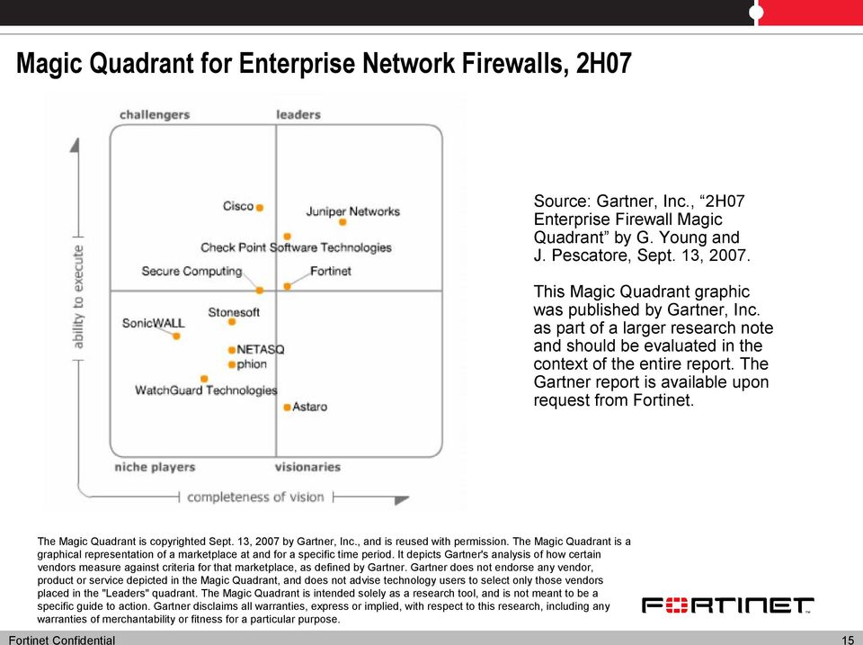 The Gartner report is available upon request from Fortinet. The Magic Quadrant is copyrighted Sept. 13, 2007 by Gartner, Inc., and is reused with permission.