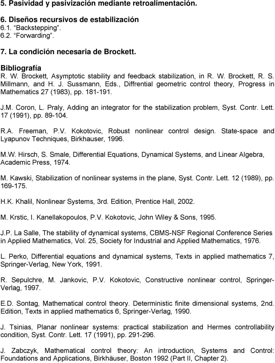 181-191. J.M. Coron, L. Praly, Adding an integrator for the stabilization problem, Syst. Contr. Lett. 17 (1991), pp. 89-104. R.A. Freeman, P.V. Kokotovic, Robust nonlinear control design.