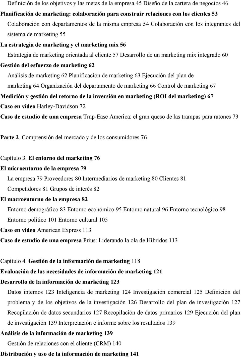 Desarrollo de un marketing mix integrado 60 Gestión del esfuerzo de marketing 62 Análisis de marketing 62 Planificación de marketing 63 Ejecución del plan de marketing 64 Organización del