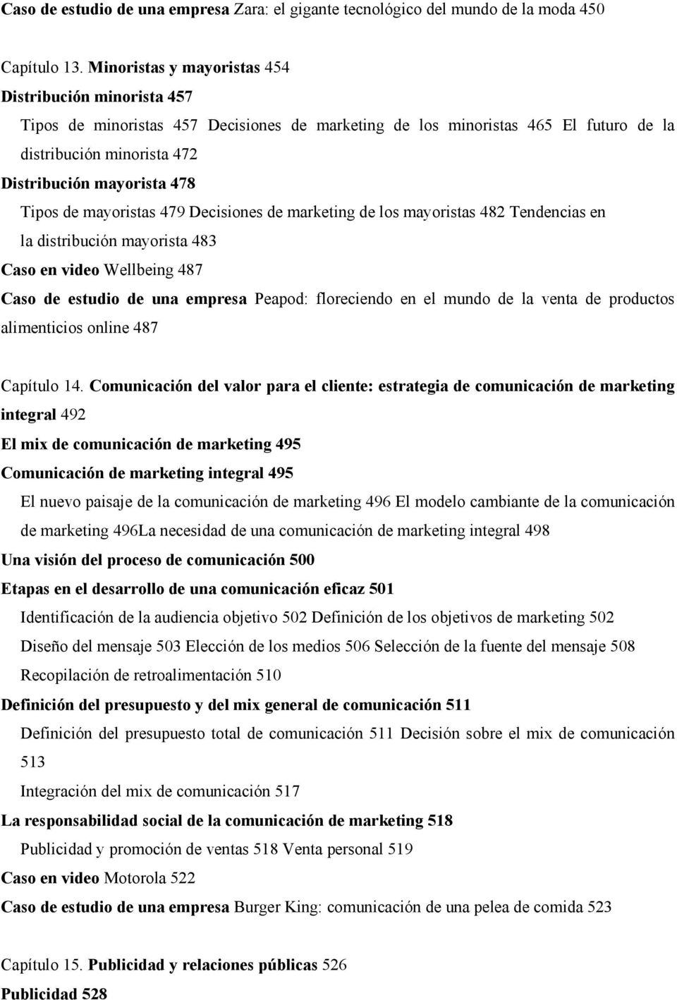 Tipos de mayoristas 479 Decisiones de marketing de los mayoristas 482 Tendencias en la distribución mayorista 483 Caso en video Wellbeing 487 Caso de estudio de una empresa Peapod: floreciendo en el