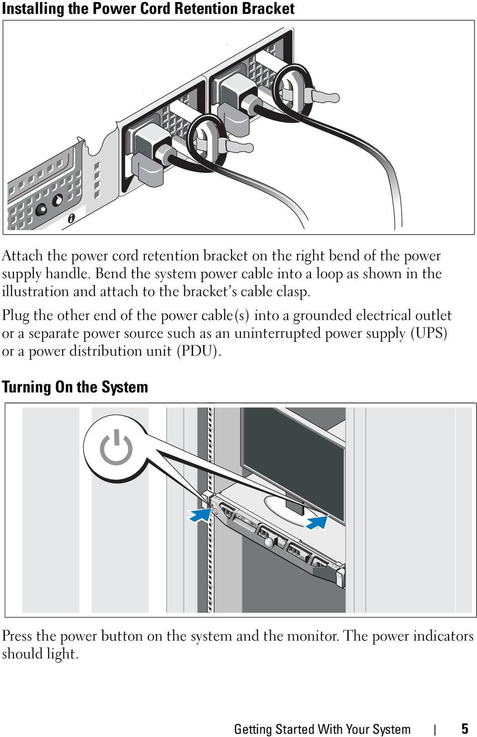 Plug the other end of the power cable(s) into a grounded electrical outlet or a separate power source such as an uninterrupted power supply