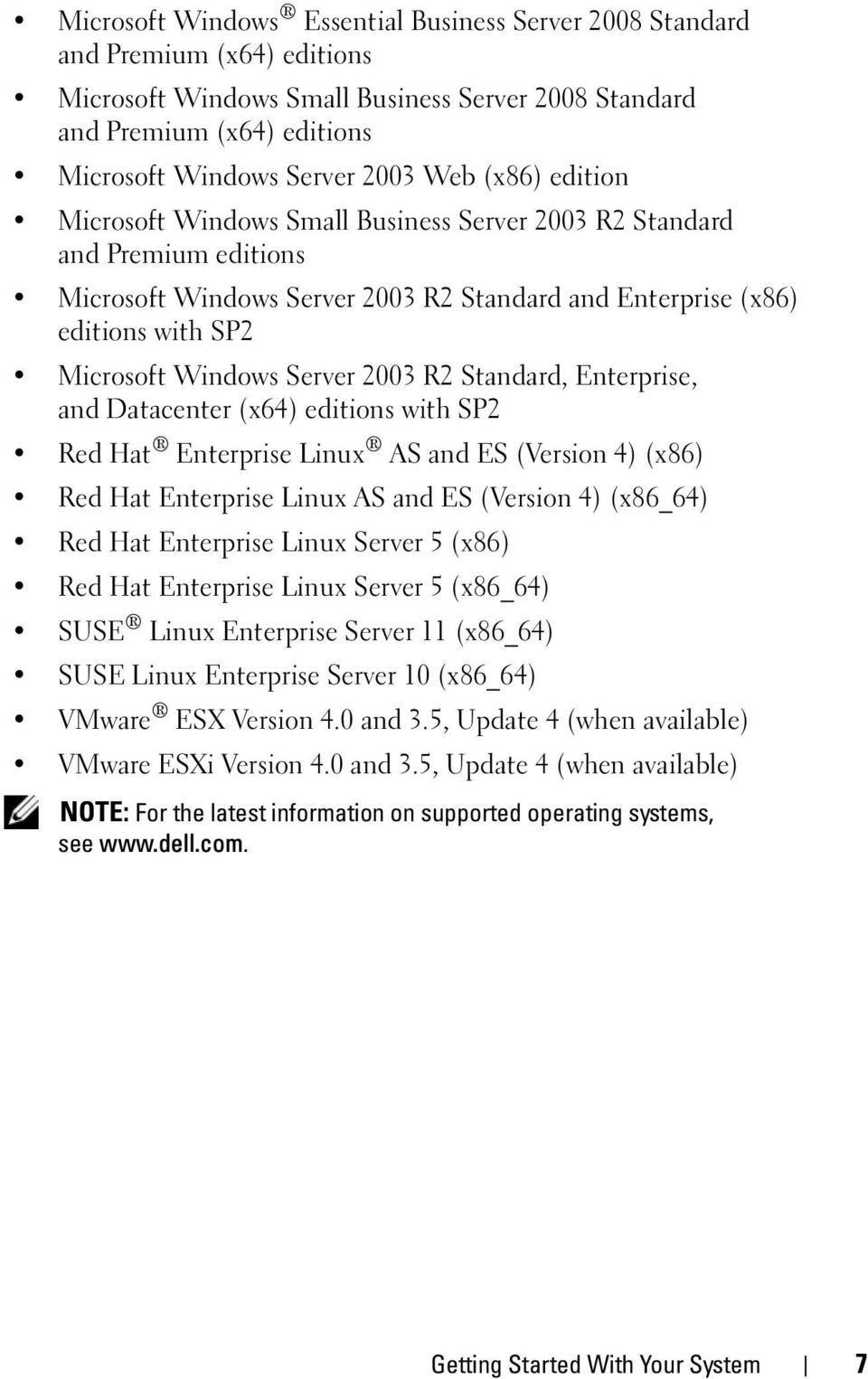 2003 R2 Standard, Enterprise, and Datacenter (x64) editions with SP2 Red Hat Enterprise Linux AS and ES (Version 4) (x86) Red Hat Enterprise Linux AS and ES (Version 4) (x86_64) Red Hat Enterprise