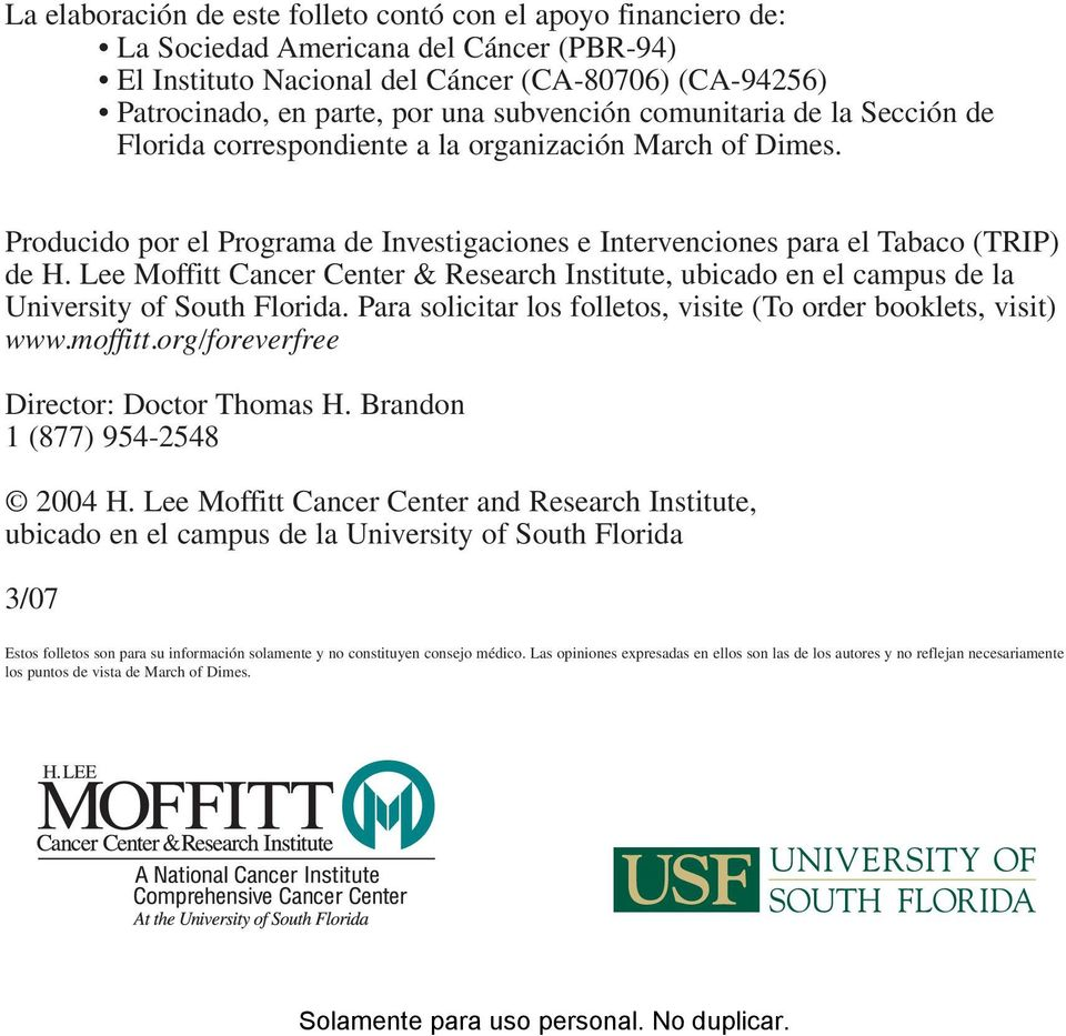 Lee Moffitt Cancer Center & Research Institute, ubicado en el campus de la University of South Florida. Para solicitar los folletos, visite (To order booklets, visit) www.moffitt.