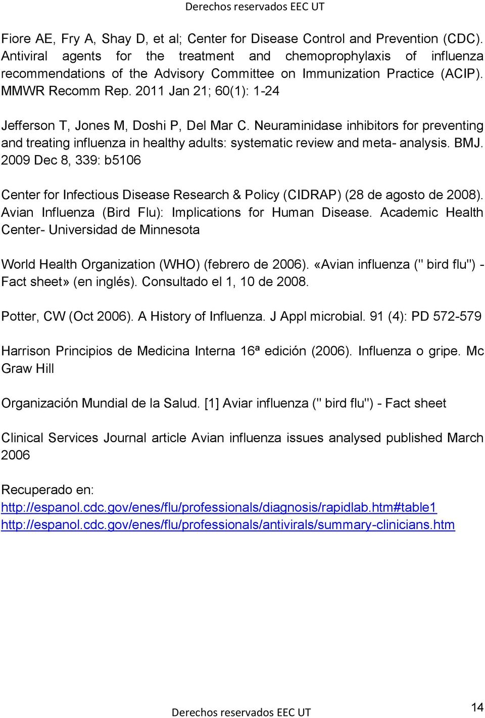 2011 Jan 21; 60(1): 1-24 Jefferson T, Jones M, Doshi P, Del Mar C. Neuraminidase inhibitors for preventing and treating influenza in healthy adults: systematic review and meta- analysis. BMJ.