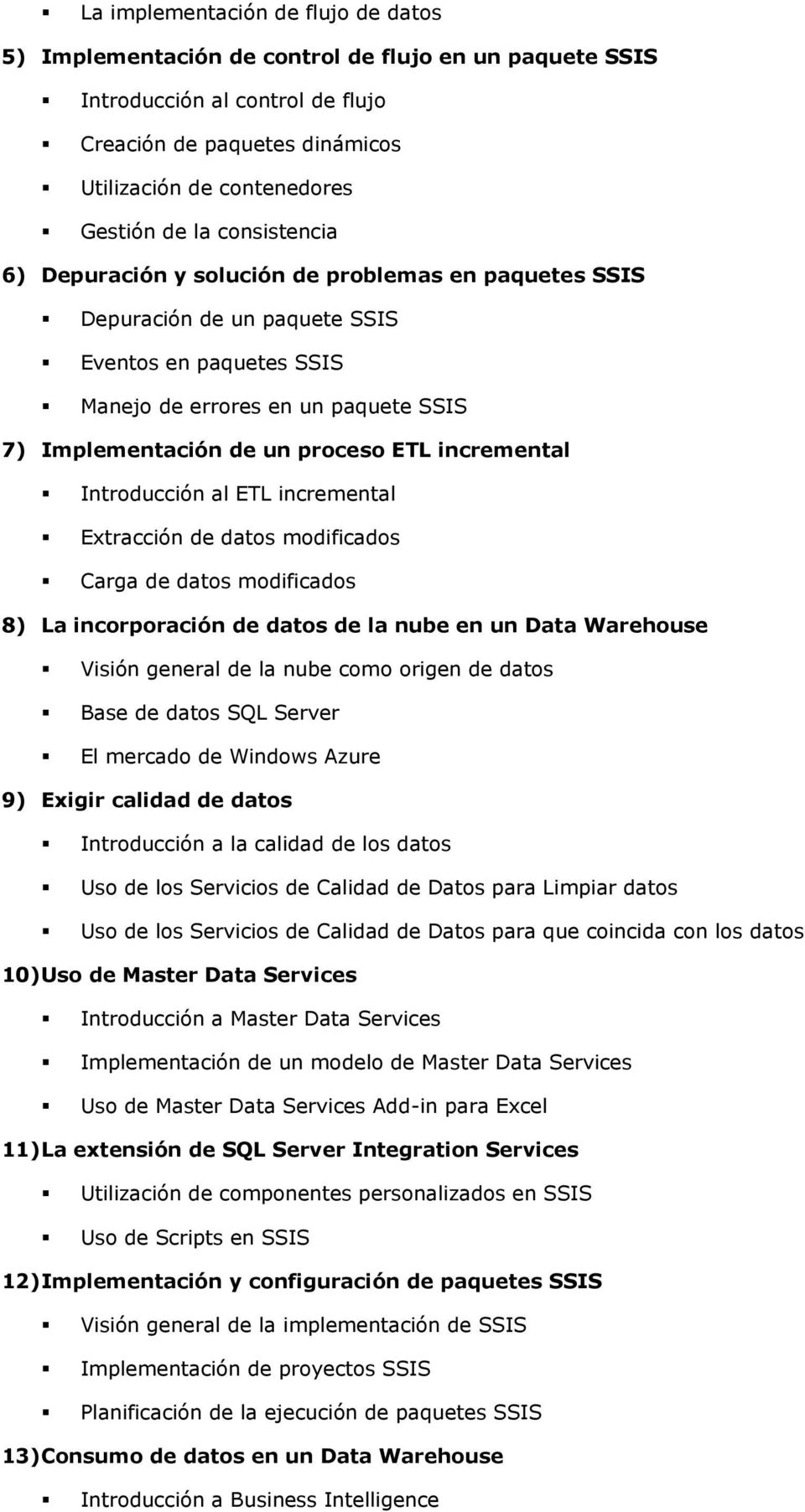 incremental Introducción al ETL incremental Extracción de datos modificados Carga de datos modificados 8) La incorporación de datos de la nube en un Data Warehouse Visión general de la nube como