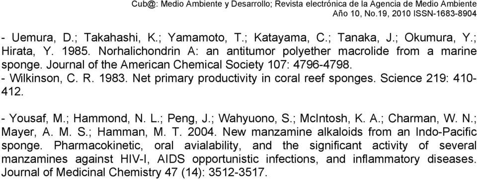 L.; Peng, J.; Wahyuono, S.; McIntosh, K. A.; Charman, W. N.; Mayer, A. M. S.; Hamman, M. T. 2004. New manzamine alkaloids from an Indo-Pacific sponge.