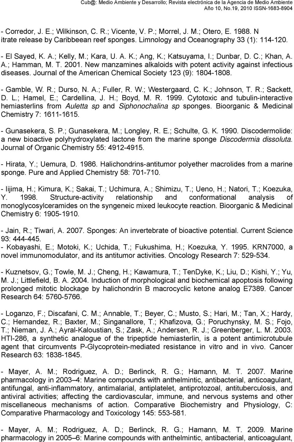 Journal of the American Chemical Society 123 (9): 1804-1808. - Gamble, W. R.; Durso, N. A.; Fuller, R. W.; Westergaard, C. K.; Johnson, T. R.; Sackett, D. L.; Hamel, E.; Cardellina, J. H.; Boyd, M. R. 1999.