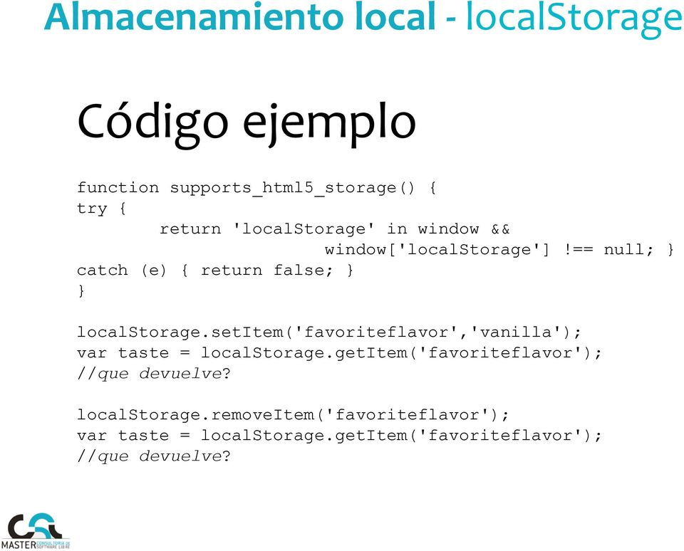 setitem('favoriteflavor','vanilla'); var taste = localstorage.getitem('favoriteflavor'); //que devuelve?