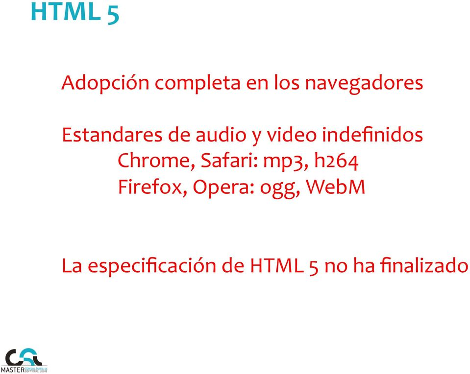 Safari: mp3, h264 Firefox, Opera: ogg, David WebM