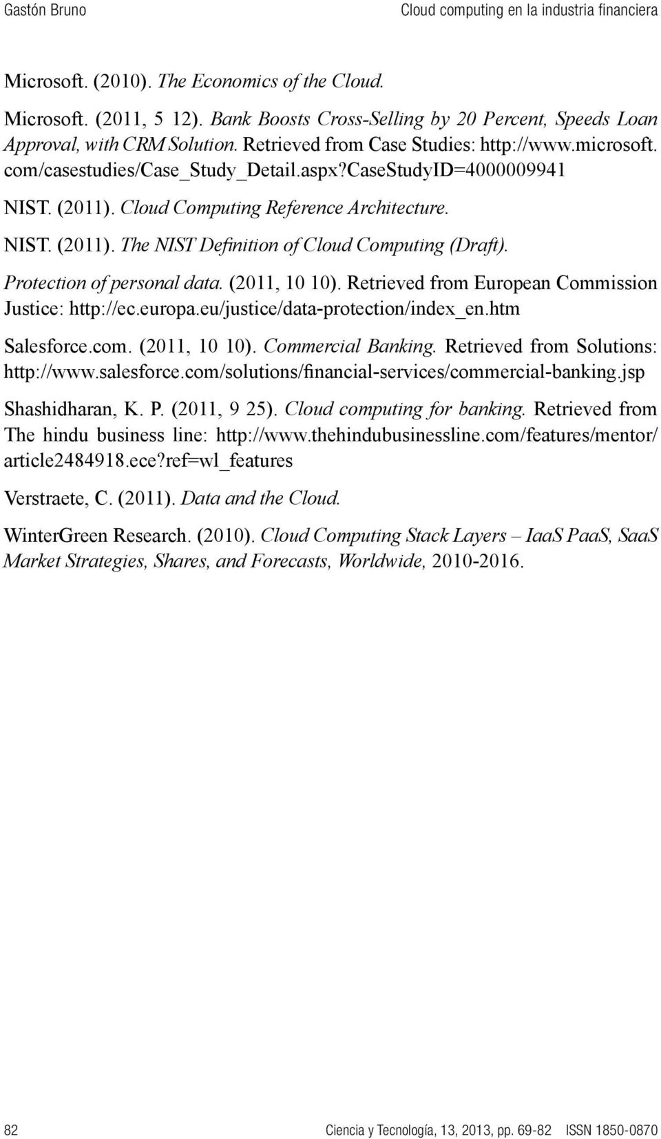 Protection of personal data. (2011, 10 10). Retrieved from European Commission Justice: http://ec.europa.eu/justice/data-protection/index_en.htm Salesforce.com. (2011, 10 10). Commercial Banking.
