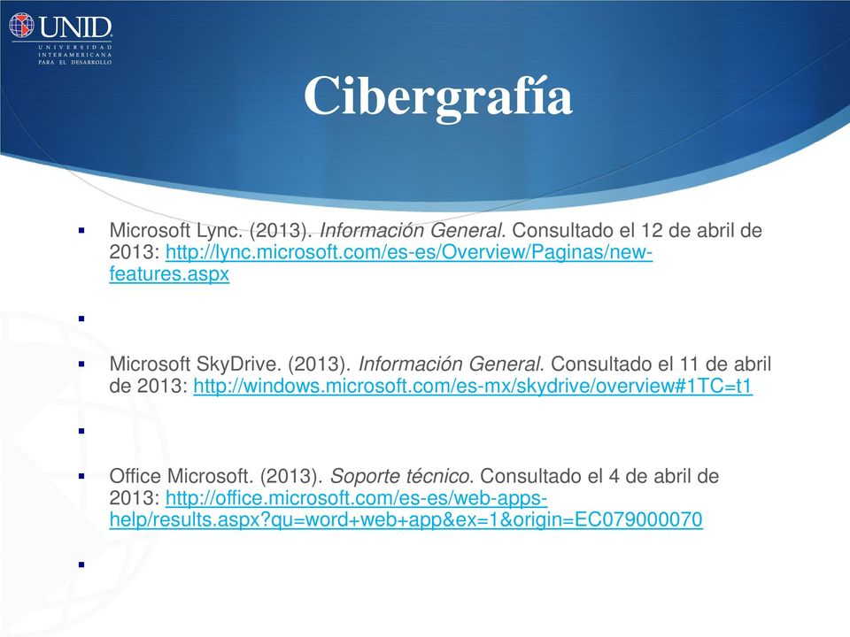 Consultado el 11 de abril de 2013: http://windows.microsoft.com/es-mx/skydrive/overview#1tc=t1 Office Microsoft. (2013).
