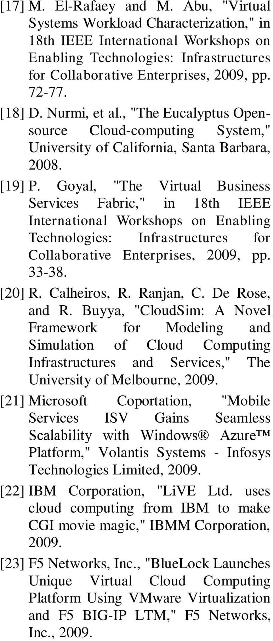 "Goyal, ""The Virtual Business Services Fabric,"" in 18th IEEE International Workshops on Enabling Technologies: Infrastructures for Collaborative Enterprises, 2009, pp. 33-38. [20] R. Calheiros, R."