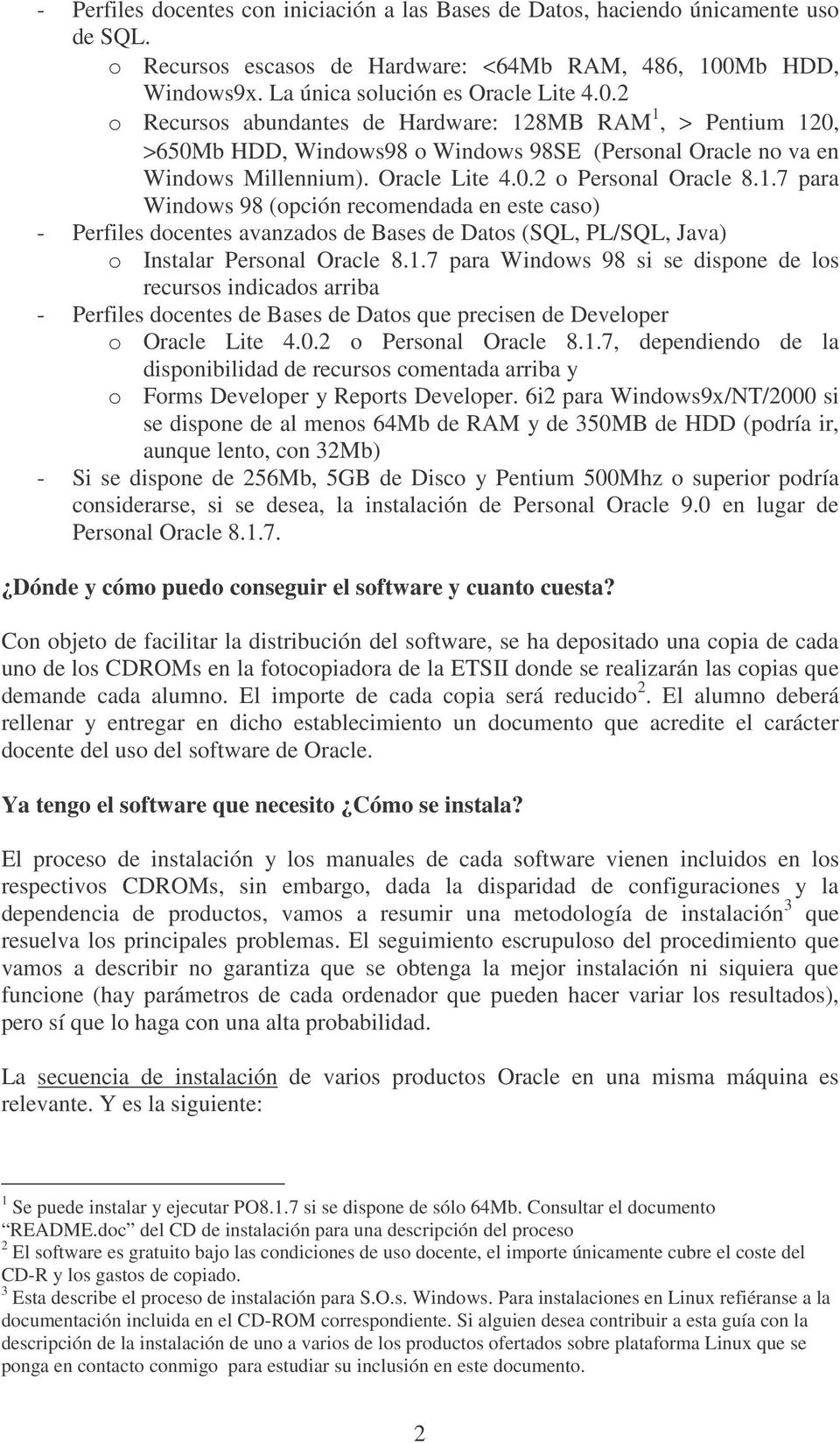2 o Recursos abundantes de Hardware: 128MB RAM 1, > Pentium 120, >650Mb HDD, Windows98 o Windows 98SE (Personal Oracle no va en Windows Millennium). Oracle Lite 4.0.2 o Personal Oracle 8.1.7 para Windows 98 (opción recomendada en este caso) - Perfiles docentes avanzados de Bases de Datos (SQL, PL/SQL, Java) o Instalar Personal Oracle 8.
