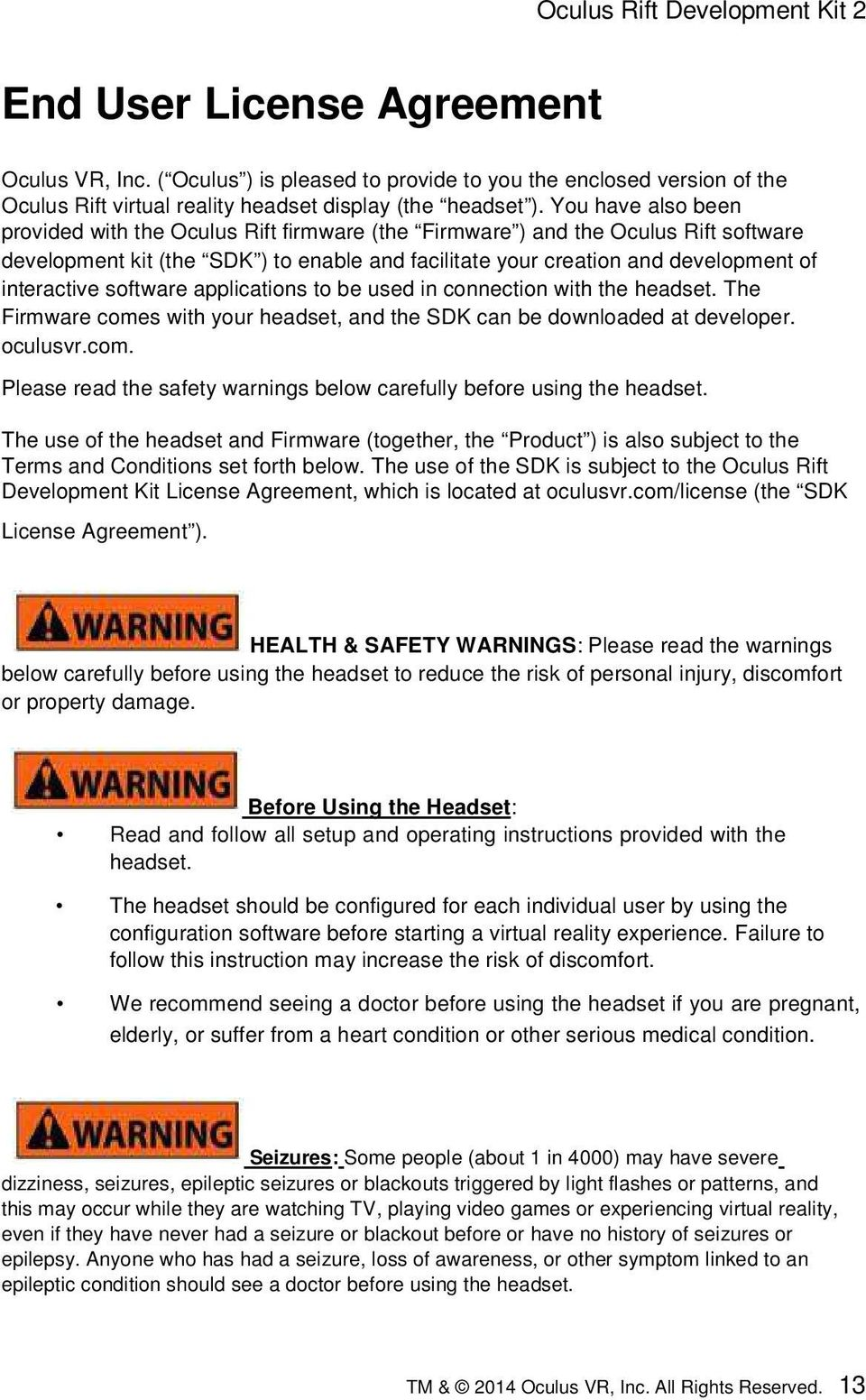 software applications to be used in connection with the headset. The Firmware comes with your headset, and the SDK can be downloaded at developer. oculusvr.com. Please read the safety warnings below carefully before using the headset.